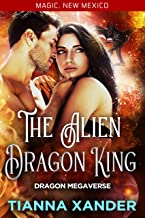 The Alien Dragon King: Curvy girl Dragon shifter, science fiction, paranormal romance. (Magic, New Mexico / Dragon Megaver...