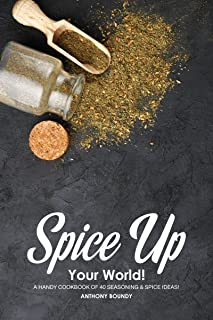 Spice Up Your World!: A Handy Cookbook of 40 Seasoning & Spice Ideas!