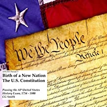Apush Period 3: Birth of a New Nation and the US Constitution: Passing the AP United States History Exam, 1754-1800: Passi...