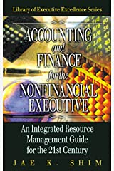 Accounting and Finance for the NonFinancial Executive: An Integrated Resource Management Guide for the 21st Century (The Library for Executive Excellence) Kindle Edition