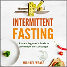 Intermittent Fasting: Simple but Effective Dieting to Lose Weight and Live Longer