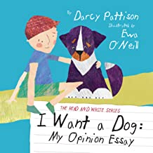 I Want a Dog: My Opinion Essay (The Read and Write Series Book 1)