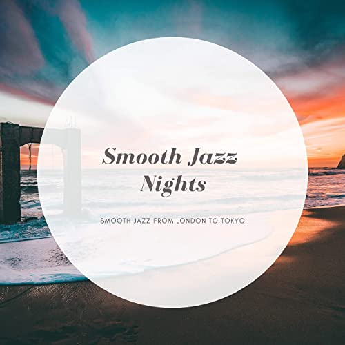 Smooth Jazz from London to Tokyo by Smooth Jazz Nights on Amazon