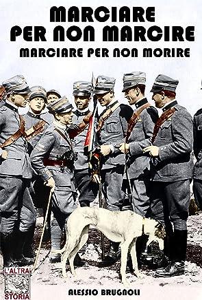 Marciare per non marcire, marciare per non morire: lItalia del Duce DAnnunzio (Altrastoria Vol. 6)