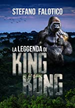 La leggenda di King Kong (Italian Edition)