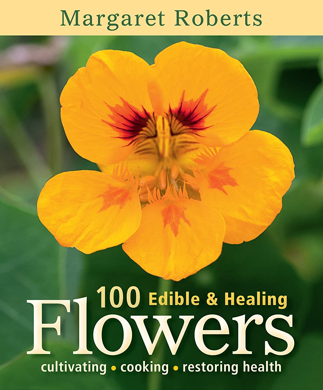 100 Edible & Healing Flowers: cultivating - cooking - restoring health (English Edition)