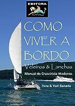 Como Viver a Bordo - Veleiros & Lanchas - Manual do Cruzeirista Moderno (Portuguese Edition)