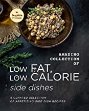 Amazing Collection of Low Fat, Low Calorie Side Dishes: A Curated Selection of Appetizing Side Dish Recipes