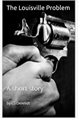 The Louisville Problem: A short story Kindle Edition