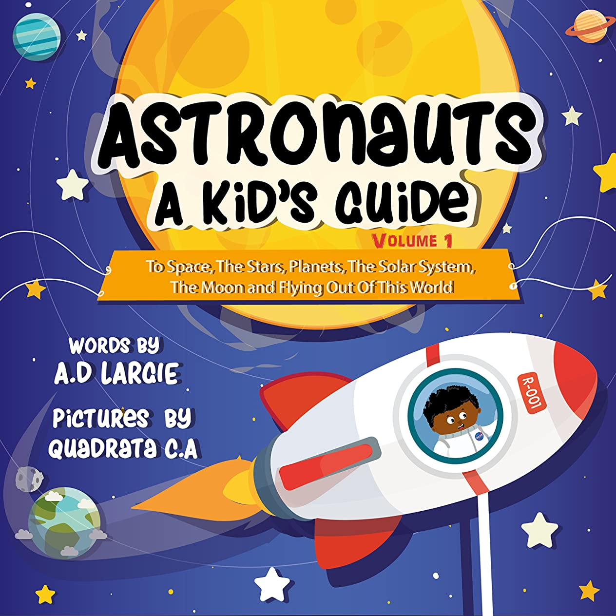 強制的ブリーフケース行き当たりばったりAstronauts: A Kid's Guide: To Space, The Stars, Planets, The Solar System, The Moon and Flying Out Of This World (Kid's Guide Book 1) (English Edition)