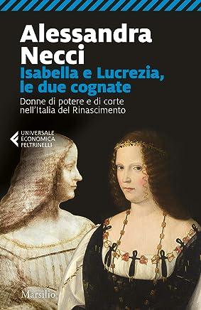 Isabella e Lucrezia, le due cognate: Donne di potere e di corte nell'Italia del Rinascimento