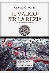 IL VALICO PER LA REZIA: Ed altri fatali errori (Quintilio, Vita tra Repubblica e Impero Vol. 5) Formato Kindle