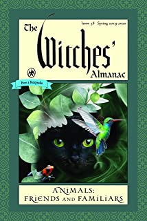 The Witches' Almanac, Issue 38, Spring 2019 to Spring 2020: Animals: Friends and Familiars