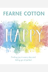 Happy: Finding joy in every day and letting go of perfect Kindle Edition