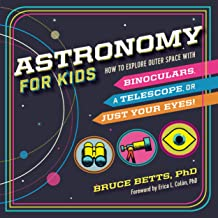 Astronomy for Kids: How to Explore Outer Space with Binoculars, a Telescope, or Just Your Eyes! PDF