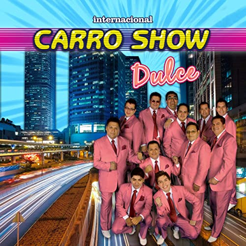 Dulce By Internacional Carro Show On Amazon Music Amazon Com