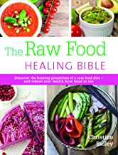 The Raw Food Healing Bible: Discover the healing properties of a raw food diet—and reboot your health from head to toe