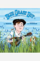 Blue Grass Boy: The Story of Bill Monroe, Father of Bluegrass Music Kindle Edition