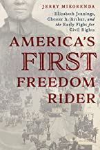 America's First Freedom Rider: Elizabeth Jennings, Chester A. Arthur, and the Early Fight for Civil Rights