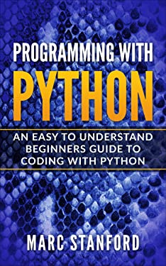 Programming with Python: An Easy to Understand Beginners Guide to Coding with Python