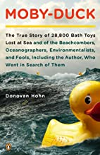 Moby-Duck: The True Story of 28,800 Bath Toys Lost at Sea & of the Beachcombers, Oceanograp hers, Environmentalists & Fool...