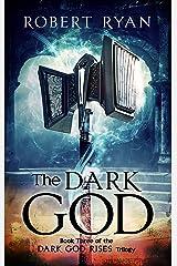 The Dark God (The Dark God Rises Trilogy Book 3) Kindle Edition
