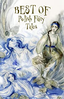 Best of Polish Fairy Tales: What Is Destined to Come Shall Come