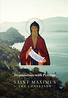 The Disputation With Pyrrhus of our Father Among the Saints Maximus the Confessor