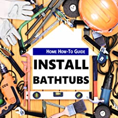 Construct, install and Build bathtubs Simple and detailed instructions Quick reference for when you need it. Do it yourself project
