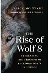 The Rise of Wolf 8: Witnessing the Triumph of Yellowstone's Underdog (The Alpha Wolves of Yellowstone Book 1) Kindle Edition