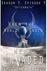 Aftermath (When the World Ended and We Were Invaded: Season 3, Episode #3) Kindle Edition