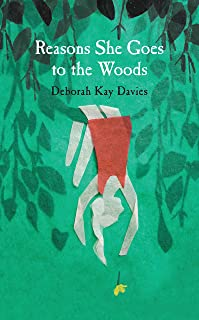 Reasons She Goes to the Woods: LONGLISTED FOR THE BAILEYS WOMEN'S PRIZE FOR FICTION 2014