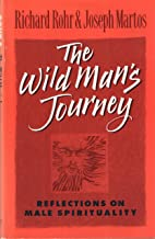 The Wild Mans Journey: Reflections on Male Spirituality