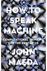 How to Speak Machine: Computational Thinking for the Rest of Us Kindle Edition