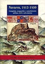 Navarra, 1512-1530: Conquista, ocupación y sometimiento militar, civil y eclesiástico