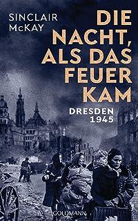Die Nacht, als das Feuer kam: Dresden 1945