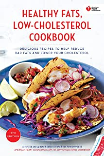 American Heart Association Healthy Fats, Low-Cholesterol Coo: Delicious Recipes to Help Reduce Bad Fats and Lower Your Cho...