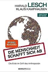 Die Menschheit schafft sich ab: Die Erde im Griff des Anthropozän Kindle Ausgabe