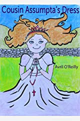 Cousin Assumpta's Dress: A First Holy Communion tale from rural Ireland - a story for children making their First Communion (Life in an Irish School) Kindle Edition