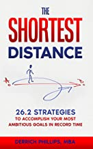 The Shortest Distance: 26.2 Strategies to Accomplish Your Most Ambitious Goals in Record Time