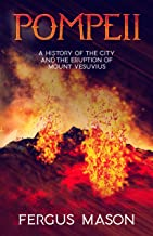 Pompeii: A History of the City and the Eruption of Mount Vesuvius (History Shorts Book 1)