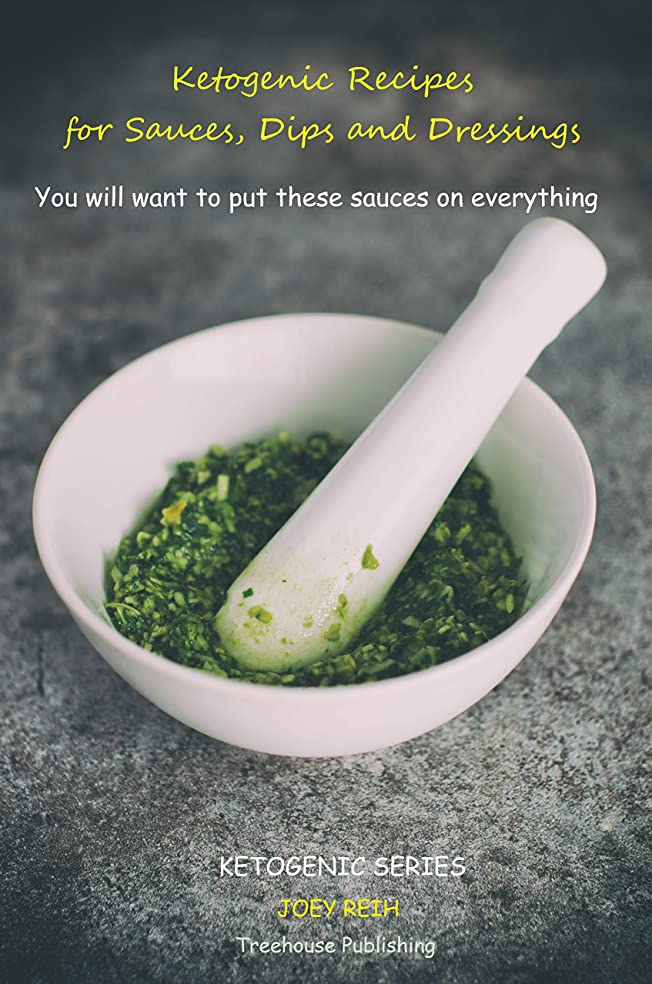 Ketogenic Recipes for Sauces, Dips and Dressings: You can put these sauces on everything (Ketogenic Series) (English Edition)