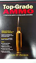 Top-Grade Ammo a step by step guide to creating quality ammunition