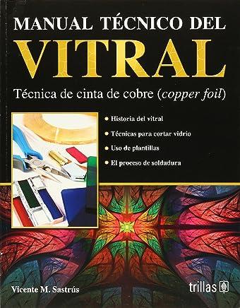 Manual Tecnico Del Vitral/Stained Glass Technical Manual: Tecnica de cinta de cobre/