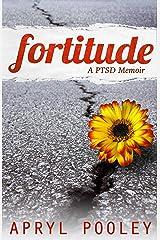 Fortitude: A PTSD Memoir Kindle Edition