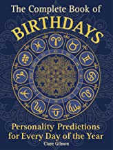 The Complete Book of Birthdays: Personality Predictions for Every Day of the Year (Complete Illustrated Encyclopedia)