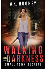 Walking in Darkness: A Vigilante Justice Thriller (Small Town Secrets) Kindle Edition