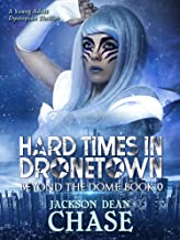 Hard Times in Dronetown: A Young Adult Dystopian Thriller (Beyond the Dome Book 0)