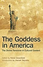 The Goddess in America: The Divine Feminine in Cultural Context