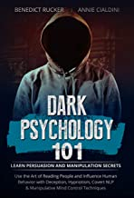 Dark Psychology 101: Learn Persuasion and Manipulation Secrets. Use the Art of Reading People and Influence Human Behavior with Deception, Hypnotism, Covert NLP & Manipulative Mind Control Techniques